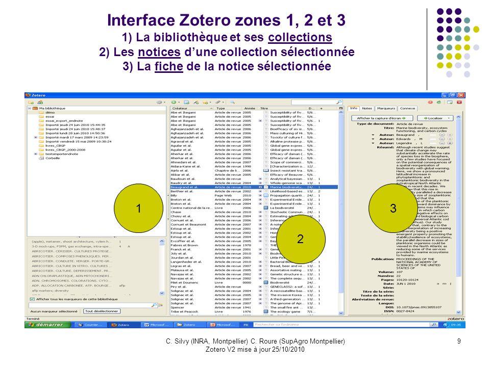 9C. Silvy (INRA, Montpellier) C. Roure (SupAgro Montpellier) Zotero V2 mise à jour 25/10/2010 Interface Zotero zones 1, 2 et 3 1) La bibliothèque et s