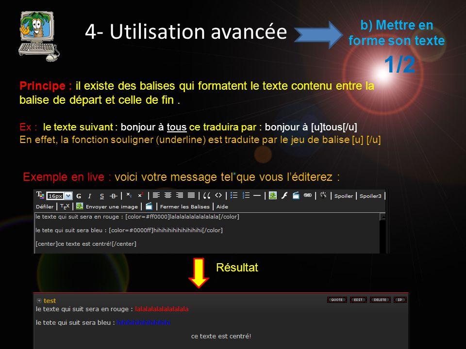 4- Utilisation avancée b) Mettre en forme son texte 1/2 Résultat Principe : il existe des balises qui formatent le texte contenu entre la balise de départ et celle de fin.