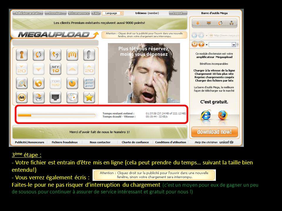 3 ème étape : - Votre fichier est entrain dêtre mis en ligne (cela peut prendre du temps… suivant la taille bien entendu!) - Vous verrez également écr