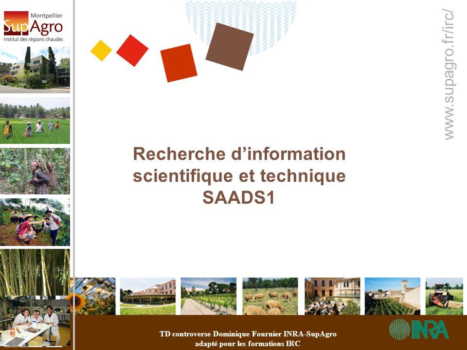 www.supagro.fr/irc/ Recherche dinformation scientifique et technique SAADS1 TD controverse Dominique Fournier INRA-SupAgro adapté pour les formations