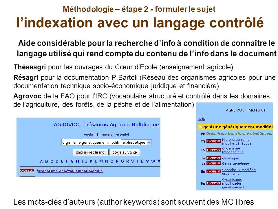 Méthodologie – étape 2 - formuler le sujet lindexation avec un langage contrôlé Aide considérable pour la recherche dinfo à condition de connaître le