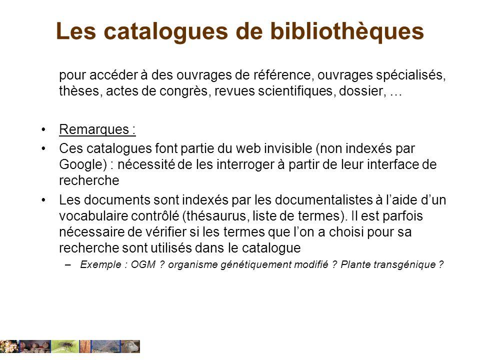 Les catalogues de bibliothèques pour accéder à des ouvrages de référence, ouvrages spécialisés, thèses, actes de congrès, revues scientifiques, dossie