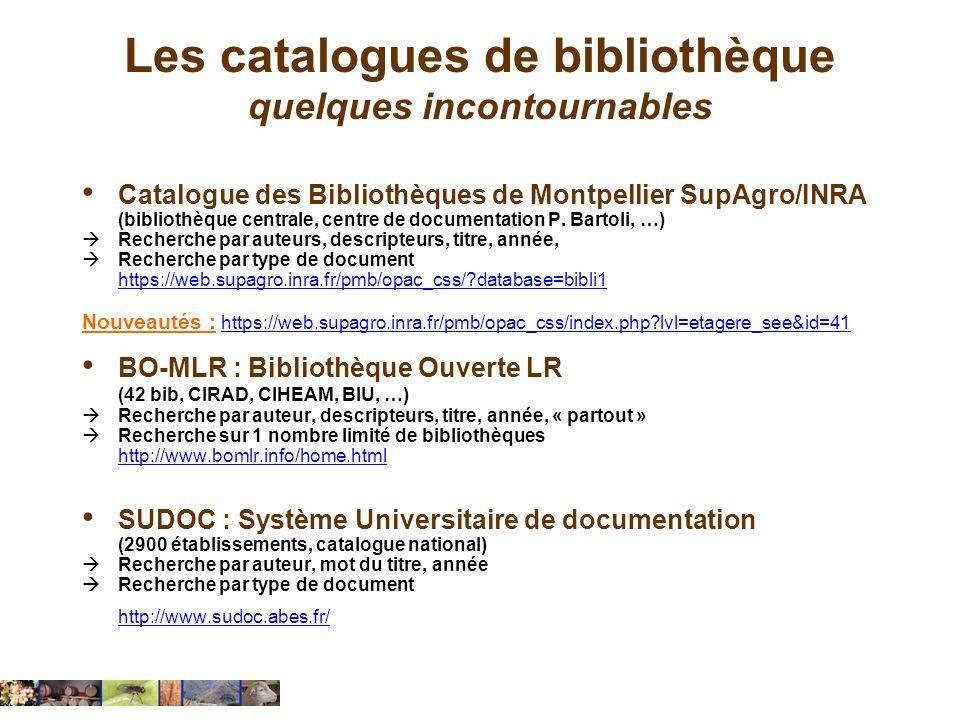 Les catalogues de bibliothèque quelques incontournables Catalogue des Bibliothèques de Montpellier SupAgro/INRA (bibliothèque centrale, centre de docu