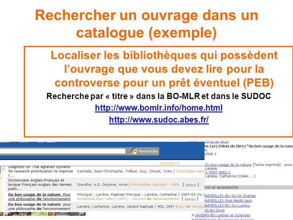 Rechercher un ouvrage dans un catalogue (exemple) Localiser les bibliothèques qui possèdent louvrage que vous devez lire pour la controverse pour un p