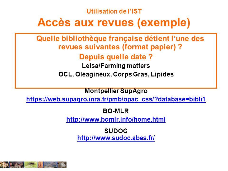 Utilisation de lIST Accès aux revues (exemple) Quelle bibliothèque française détient lune des revues suivantes (format papier) ? Depuis quelle date ?