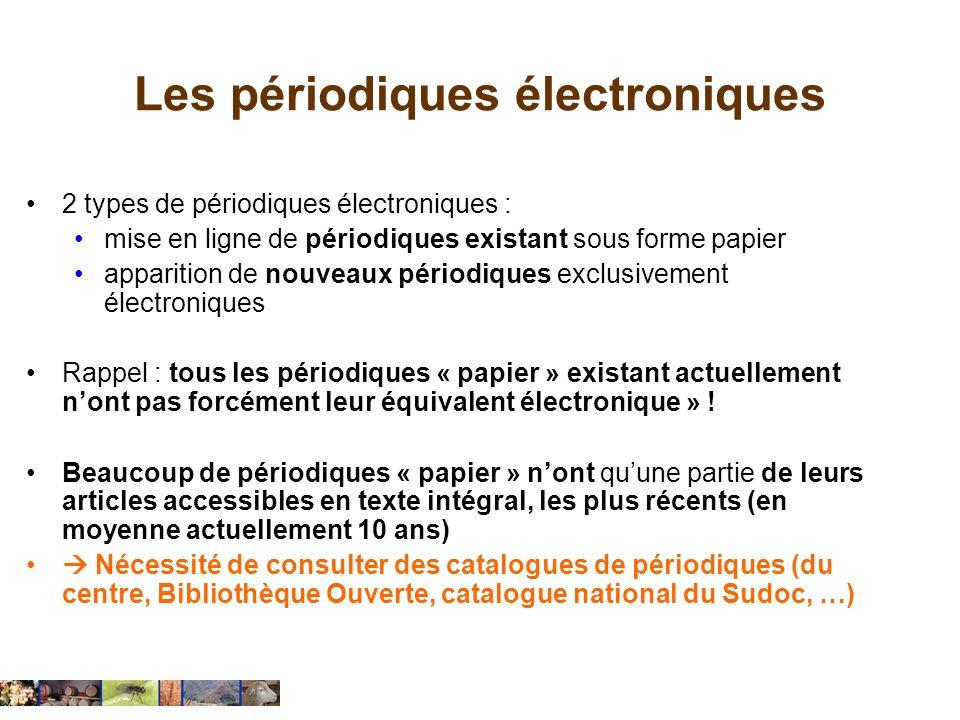 Les périodiques électroniques 2 types de périodiques électroniques : mise en ligne de périodiques existant sous forme papier apparition de nouveaux pé