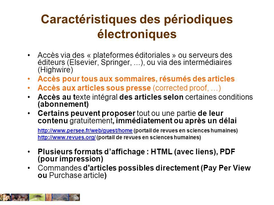 Caractéristiques des périodiques électroniques Accès via des « plateformes éditoriales » ou serveurs des éditeurs (Elsevier, Springer,...), ou via des