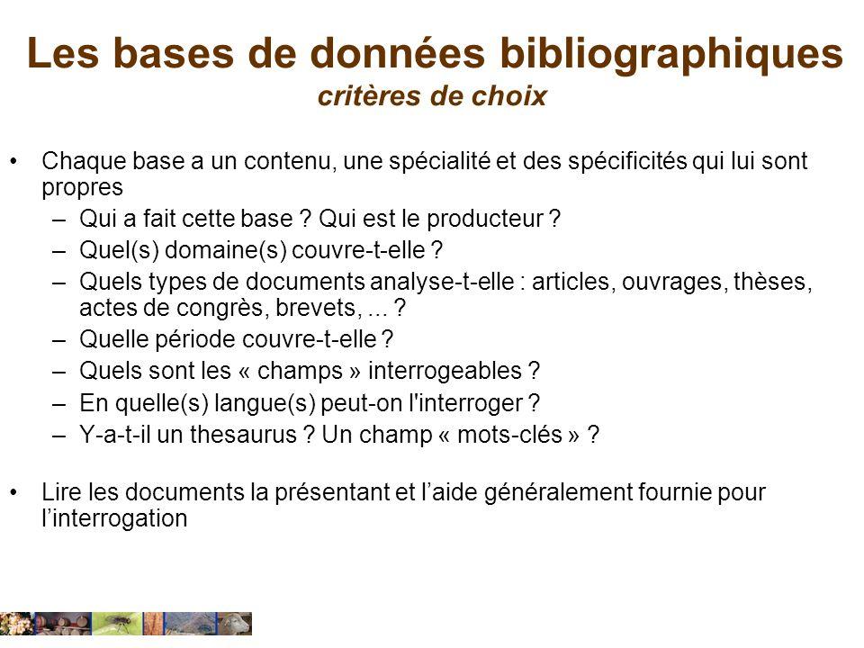Les bases de données bibliographiques critères de choix Chaque base a un contenu, une spécialité et des spécificités qui lui sont propres –Qui a fait