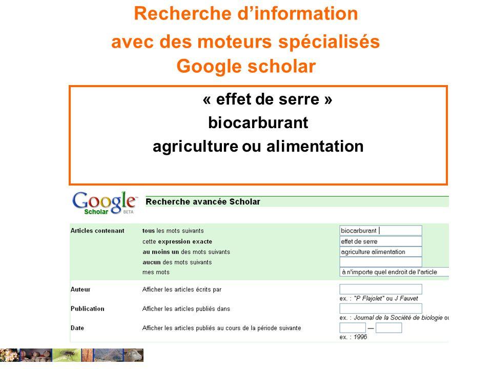 Recherche dinformation avec des moteurs spécialisés Google scholar « effet de serre » biocarburant agriculture ou alimentation