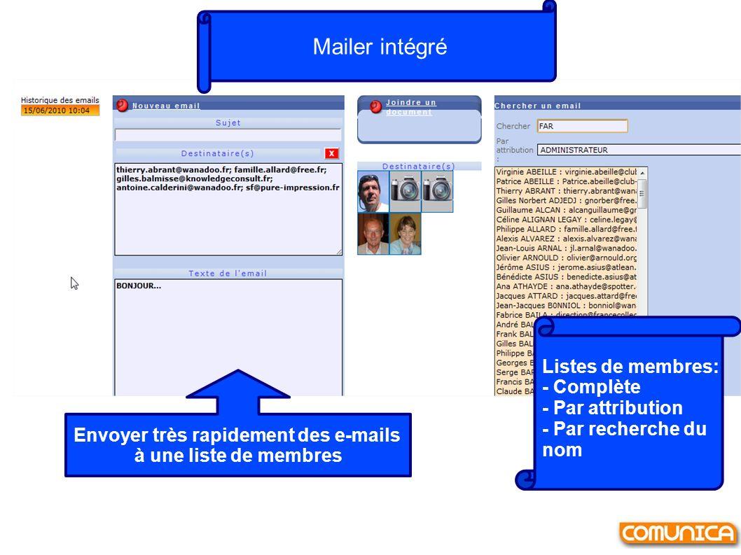 Mailer intégré Envoyer très rapidement des e-mails à une liste de membres Listes de membres: - Complète - Par attribution - Par recherche du nom