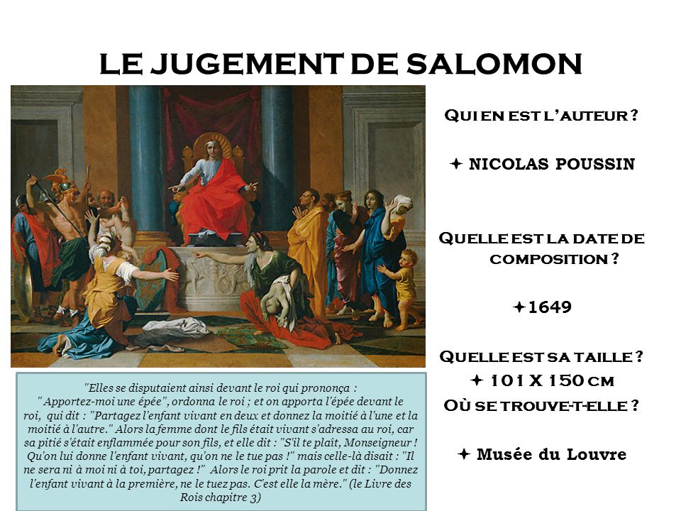 LE JUGEMENT DE SALOMON Qui en est lauteur ? NICOLAS POUSSIN Quelle est la date de composition ? 1649 Quelle est sa taille ? 101 X 150 cm Où se trouve-