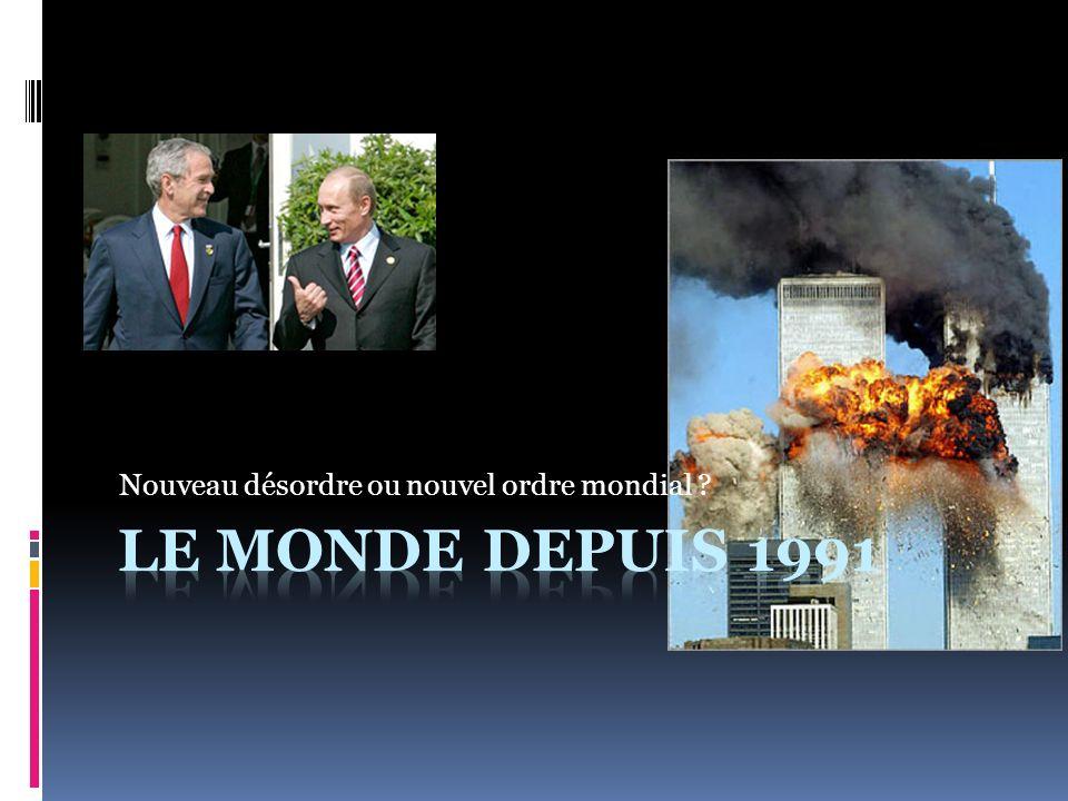 Le Monde depuis 1991 I – UN DESORDRE APPARENT A – DES GUERRES QUI PERDURENT…MAIS DONT LES FORMES CHANGENT B – NOUVEAUX ACTEURS, NOUVELLES ARMES C – DES TENTATIVES DEXPLICATION