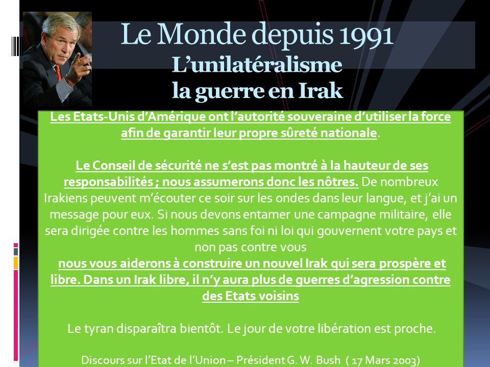 Le Monde depuis 1991 Lunilatéralisme la guerre en Irak Les Etats-Unis dAmérique ont lautorité souveraine dutiliser la force afin de garantir leur prop