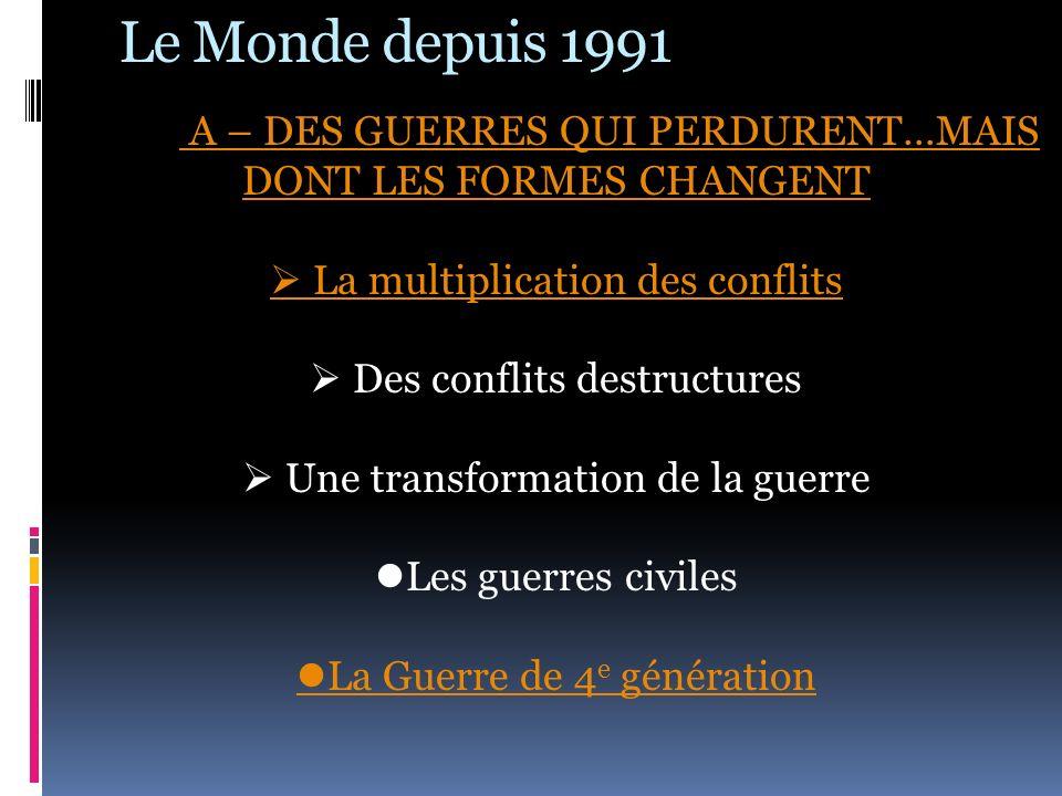 Le Monde depuis 1991 A – DES GUERRES QUI PERDURENT…MAIS DONT LES FORMES CHANGENT La multiplication des conflits Des conflits destructures Une transfor