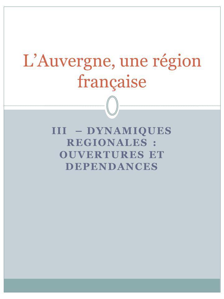 III – DYNAMIQUES REGIONALES : OUVERTURES ET DEPENDANCES LAuvergne, une région française