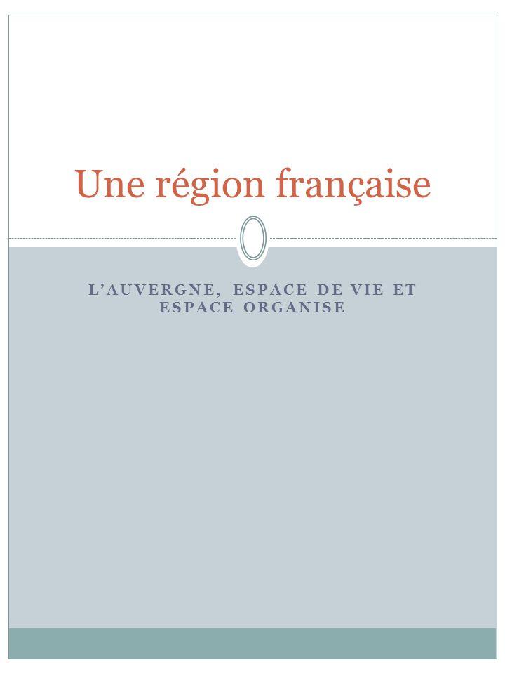 LAUVERGNE, ESPACE DE VIE ET ESPACE ORGANISE Une région française