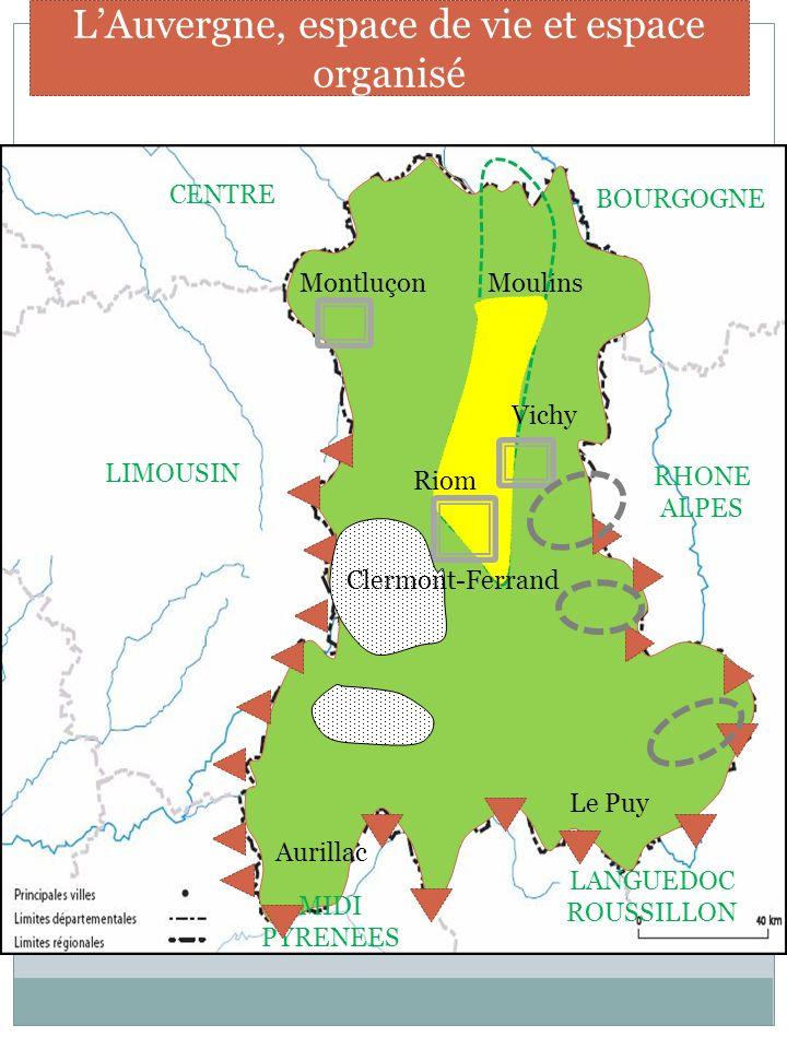 MontluçonMoulins Aurillac Le Puy LIMOUSIN RHONE ALPES LANGUEDOC ROUSSILLON MIDI PYRENEES CENTRE BOURGOGNE LAuvergne, espace de vie et espace organisé