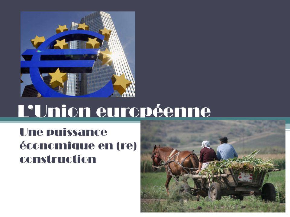LUnion européenne Une puissance économique en (re) construction