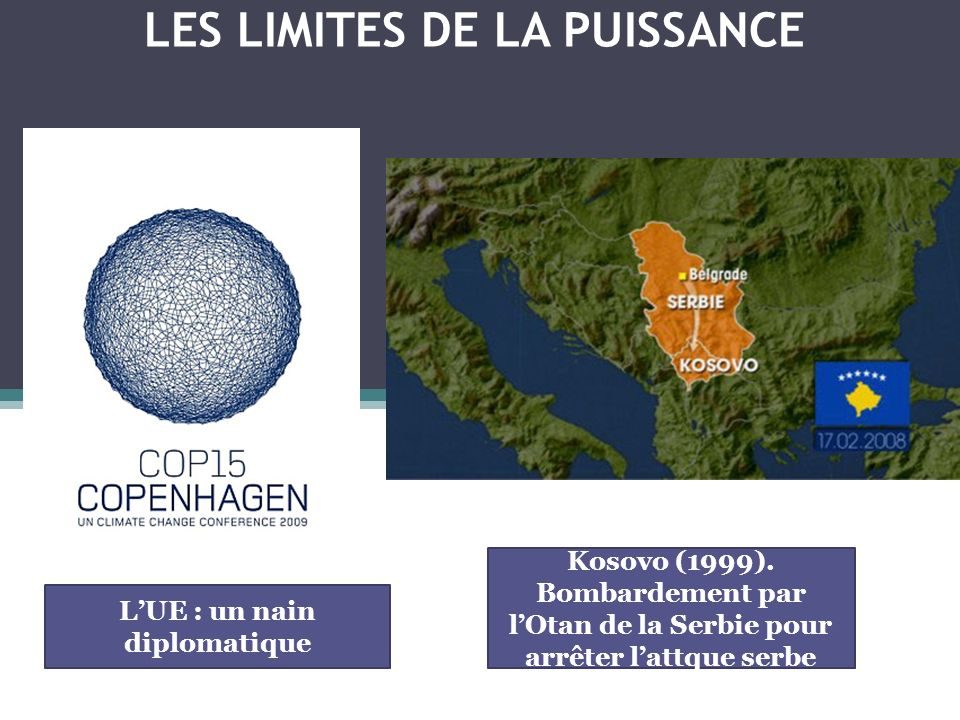 LES LIMITES DE LA PUISSANCE LUE : un nain diplomatique Kosovo (1999). Bombardement par lOtan de la Serbie pour arrêter lattque serbe