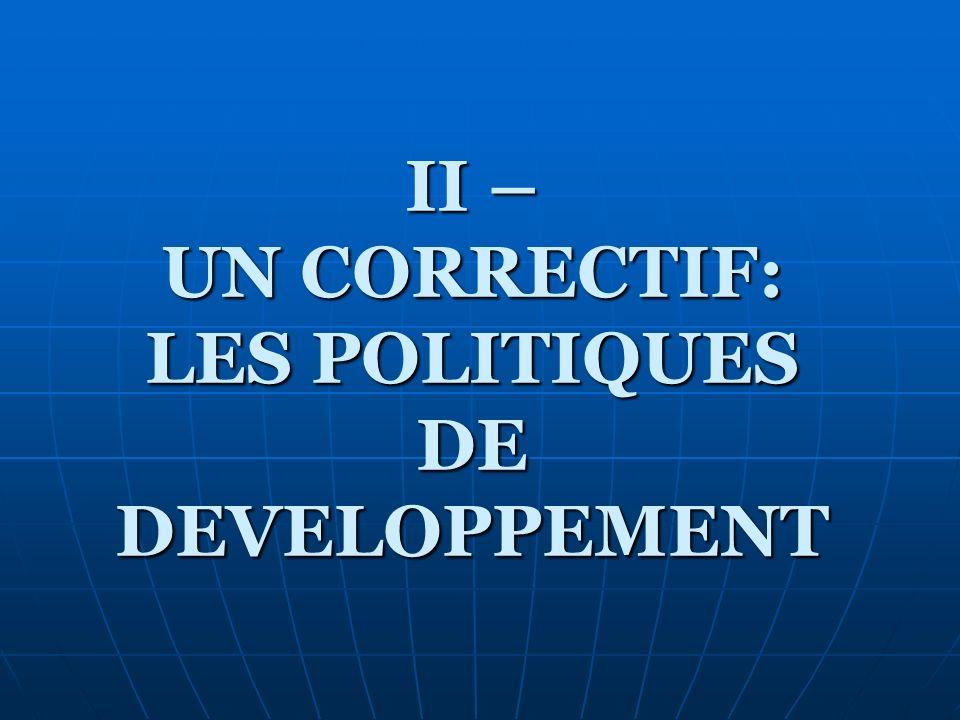 II – UN CORRECTIF: LES POLITIQUES DE DEVELOPPEMENT