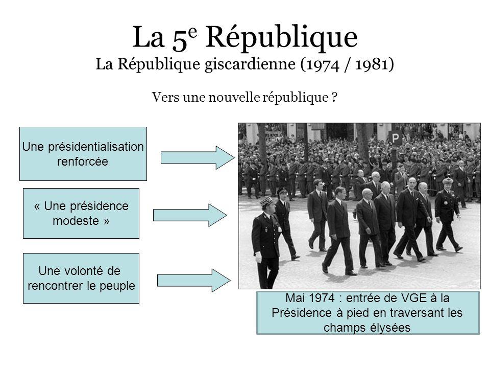 La 5 e République La République giscardienne (1974 / 1981) Vers une nouvelle république ? Une présidentialisation renforcée « Une présidence modeste »