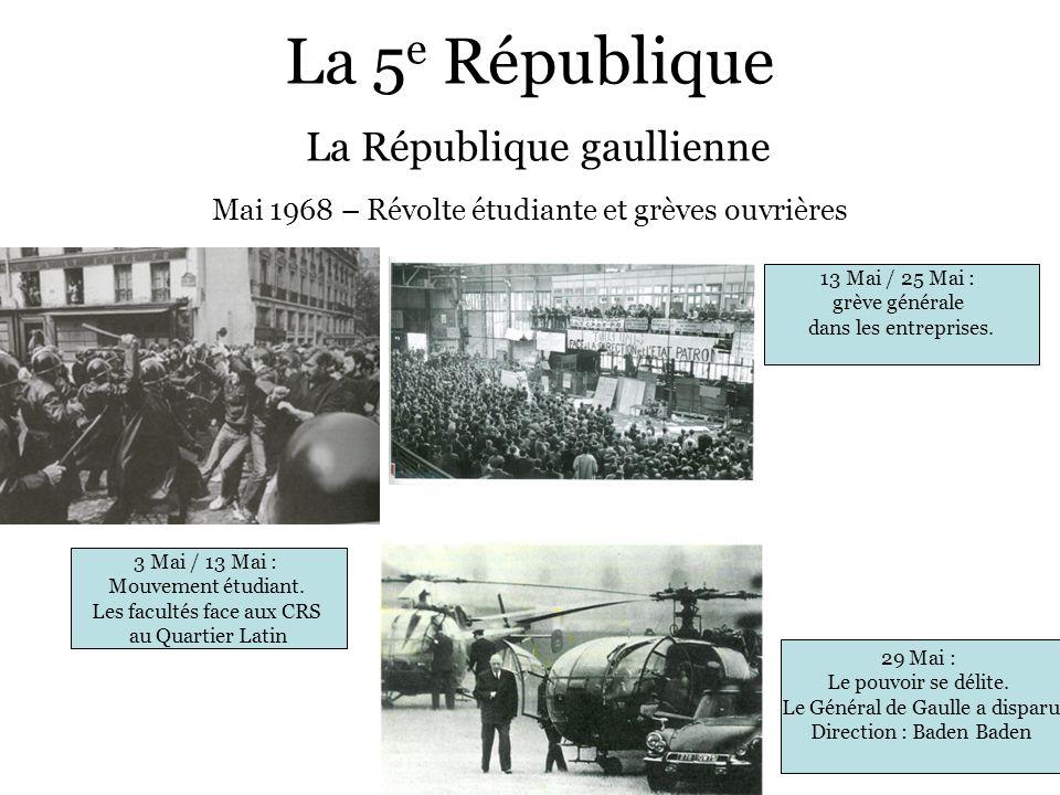 La 5 e République La République gaullienne Mai 1968 – Révolte étudiante et grèves ouvrières 3 Mai / 13 Mai : Mouvement étudiant. Les facultés face aux