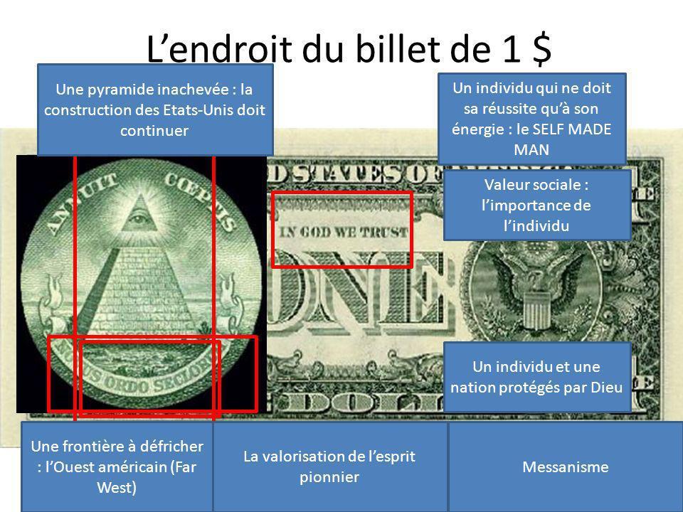 Lendroit du billet de 1 $ Une frontière à défricher : lOuest américain (Far West) Une pyramide inachevée : la construction des Etats-Unis doit continu