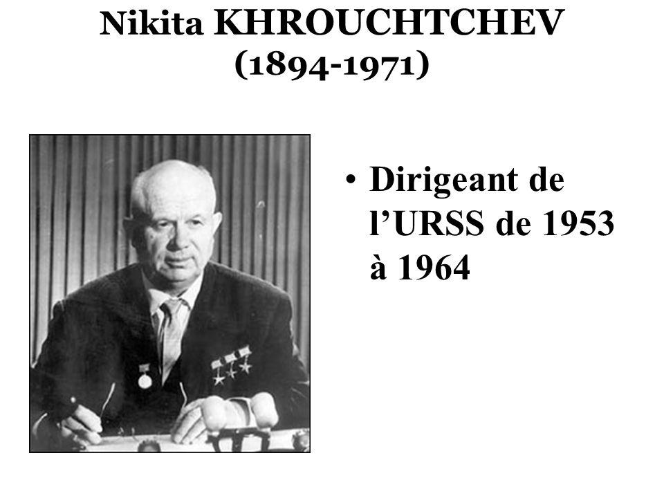 Nikita KHROUCHTCHEV (1894-1971) Dirigeant de lURSS de 1953 à 1964