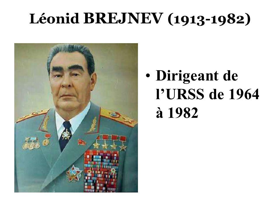 Léonid BREJNEV (1913-1982) Dirigeant de lURSS de 1964 à 1982