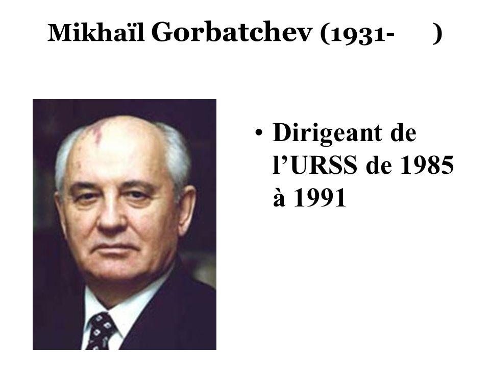 Mikhaïl Gorbatchev (1931- ) Dirigeant de lURSS de 1985 à 1991