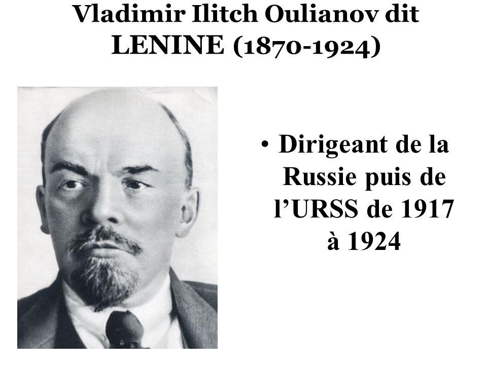 Vladimir Ilitch Oulianov dit LENINE (1870-1924) Dirigeant de la Russie puis de lURSS de 1917 à 1924