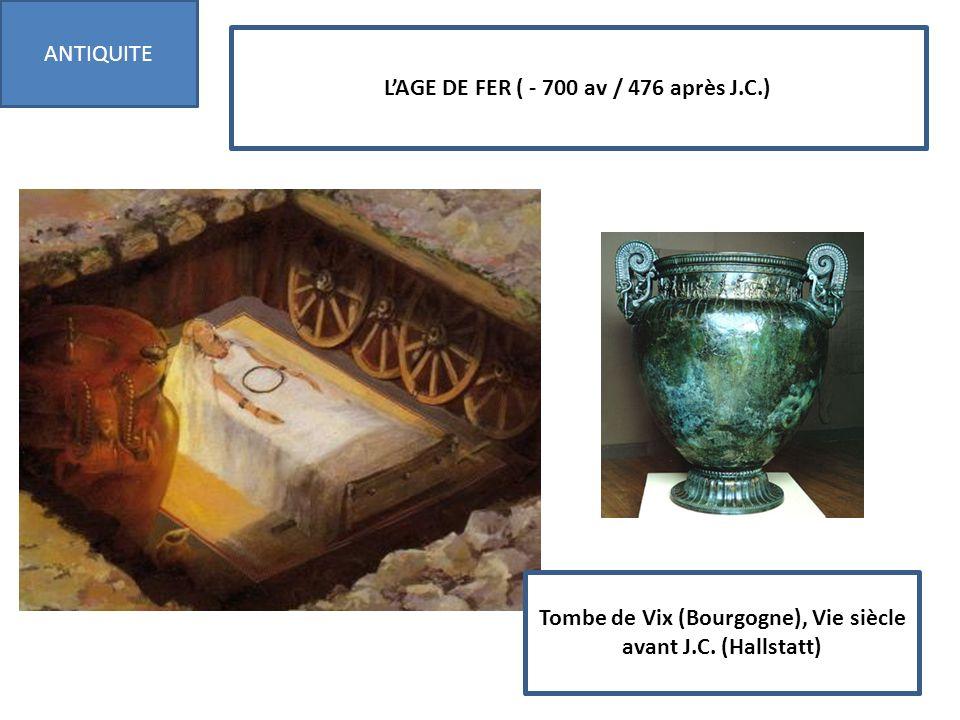 LAGE DE FER ( - 700 av / 476 après J.C.) ANTIQUITE Tombe de Vix (Bourgogne), Vie siècle avant J.C. (Hallstatt)