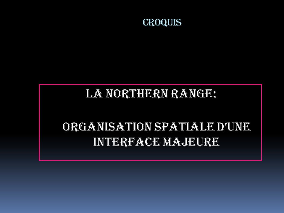 CROQUIS La Northern Range: organisation spatiale dune interface majeure