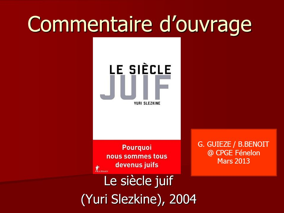 Le siècle juif (Yuri Slezkine), 2004 Commentaire douvrage G. GUIEZE / B.BENOIT @ CPGE Fénelon Mars 2013
