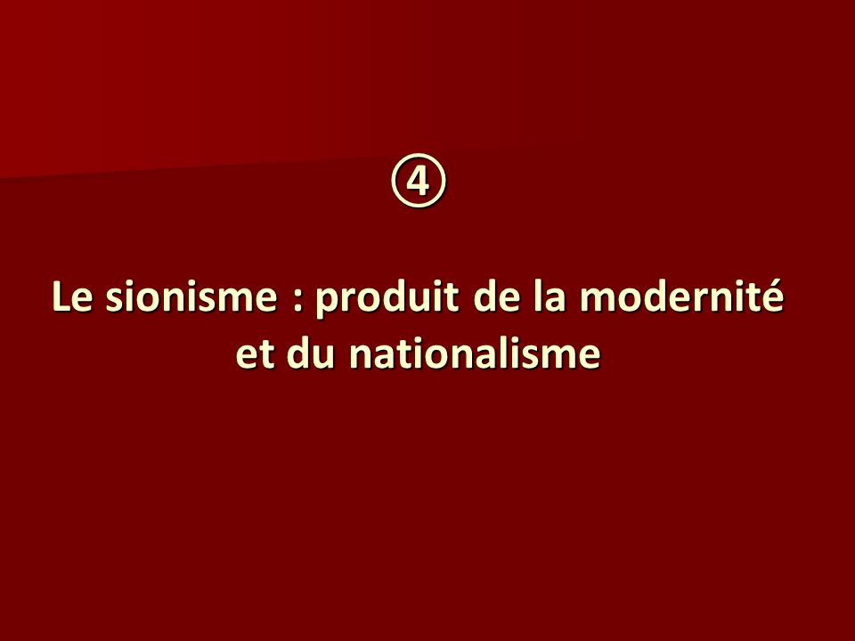 Le sionisme : produit de la modernité et du nationalisme Le sionisme : produit de la modernité et du nationalisme