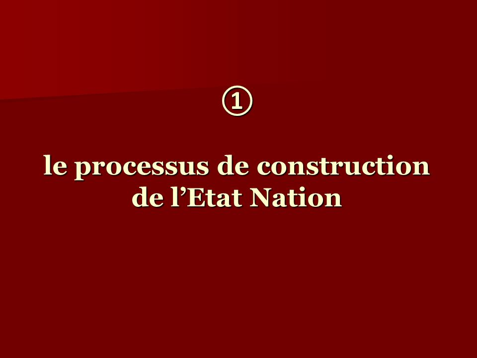 le processus de construction de lEtat Nation le processus de construction de lEtat Nation