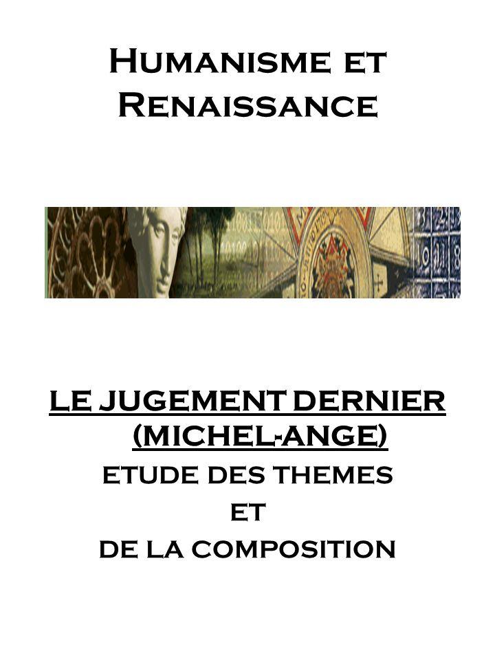 Humanisme et Renaissance LE JUGEMENT DERNIER (MICHEL-ANGE) ETUDE DES THEMES ET DE LA COMPOSITION