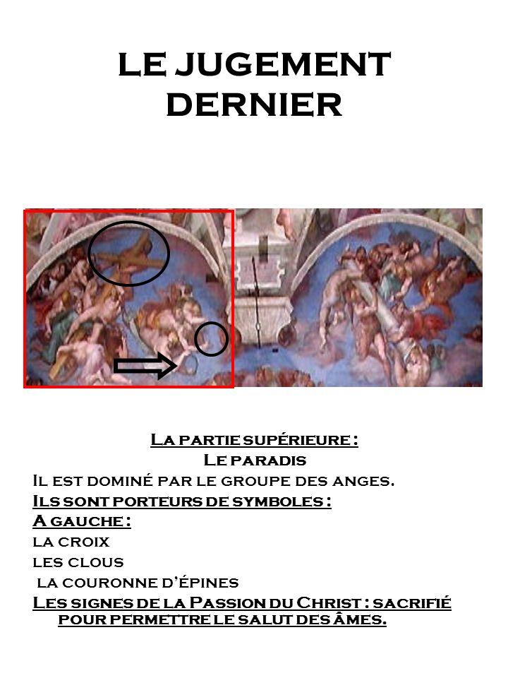 LE JUGEMENT DERNIER La partie supérieure : Le paradis Il est dominé par le groupe des anges. Ils sont porteurs de symboles : A gauche : la croix les c