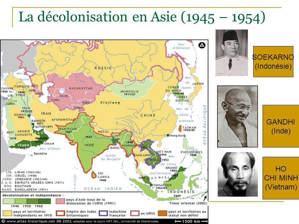 La décolonisation en Asie (1945 – 1954) SOEKARNO (Indonésie) GANDHI (Inde) HO CHI MINH (Vietnam)