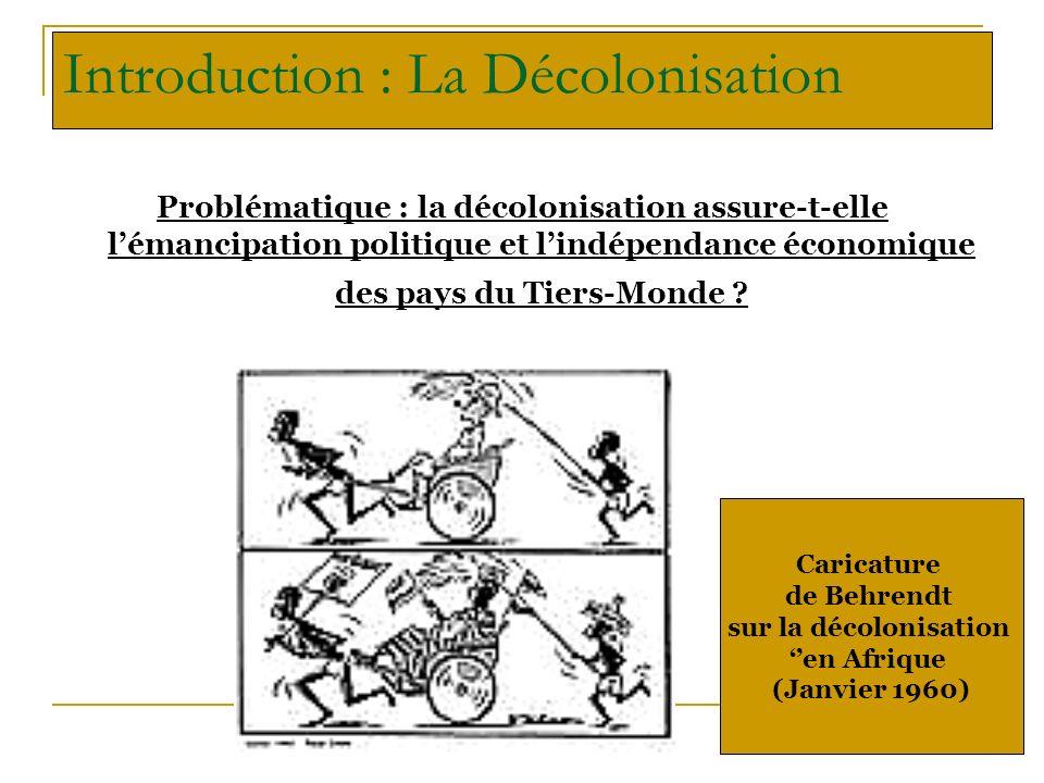 Problématique : la décolonisation assure-t-elle lémancipation politique et lindépendance économique des pays du Tiers-Monde ? Caricature de Behrendt s