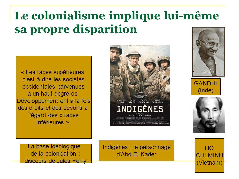 Le colonialisme implique lui-même sa propre disparition « Les races supérieures cest-à-dire les sociétés occidentales parvenues à un haut degré de Dév