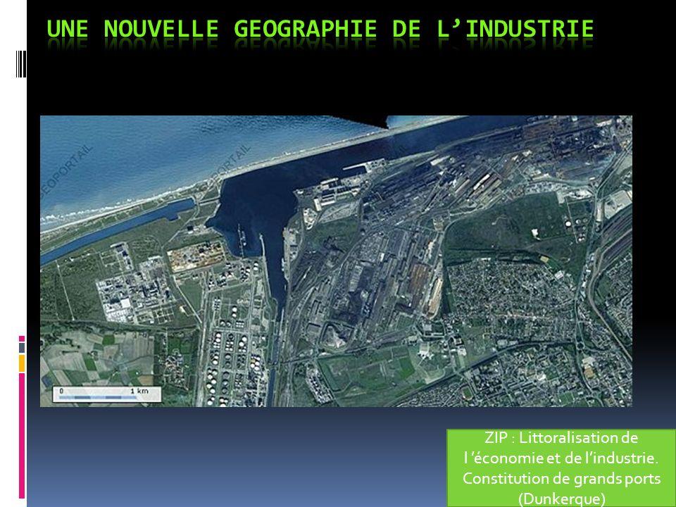 ZIP : Littoralisation de l économie et de lindustrie. Constitution de grands ports (Dunkerque)