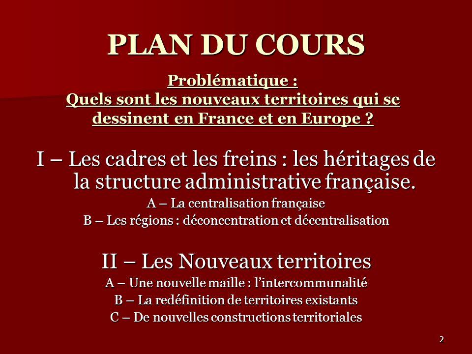 I – Les héritages et les cadres des structures françaises La centralisation en France. 3
