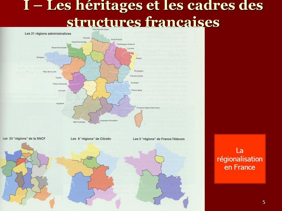 I – Les héritages et les cadres des structures françaises La régionalisation en France 5
