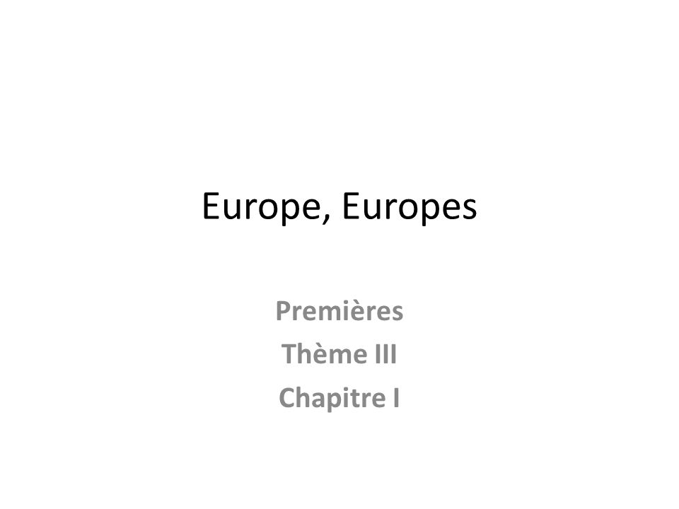 Europe, Europes Premières Thème III Chapitre I