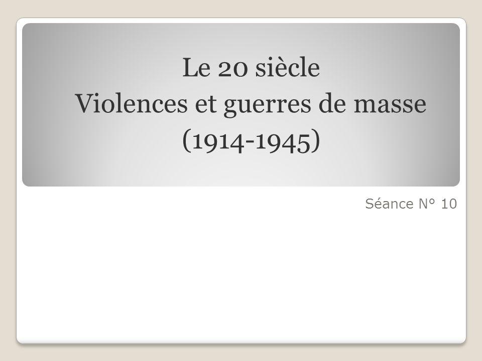 Séance N° 10 Le 20 siècle Violences et guerres de masse (1914-1945)