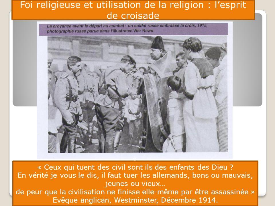 Foi religieuse et utilisation de la religion : lesprit de croisade « « Ceux qui tuent des civil sont ils des enfants des Dieu ? En vérité je vous le d