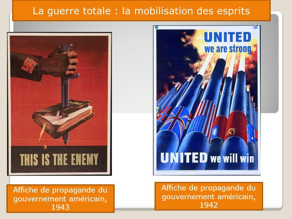 La guerre totale : la mobilisation des esprits Affiche de propagande du gouvernement américain, 1943 Affiche de propagande du gouvernement américain,