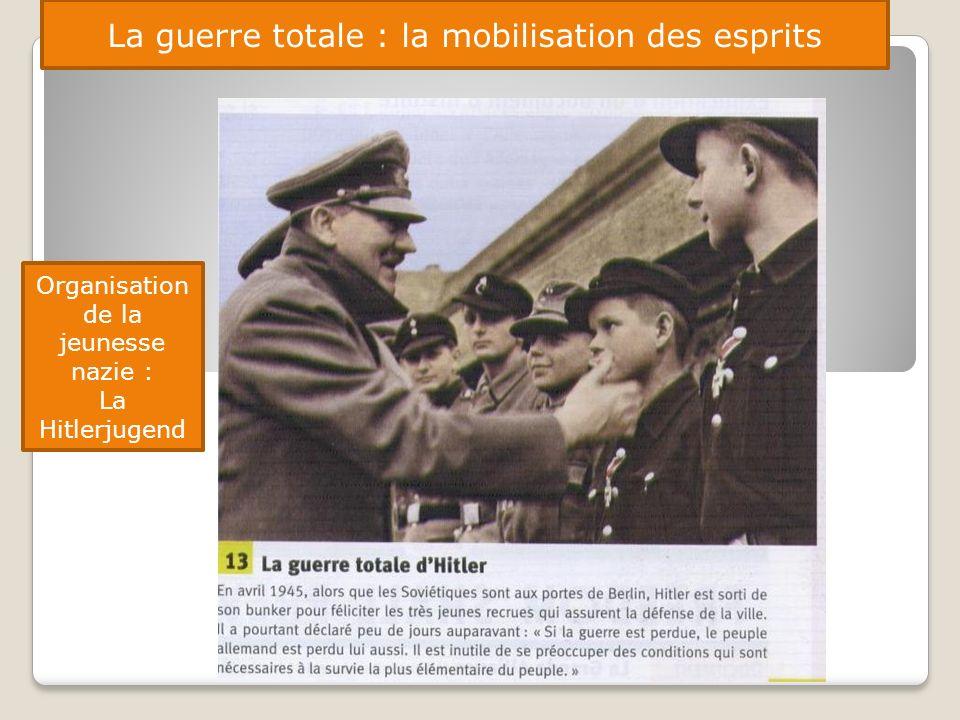 La guerre totale : la mobilisation des esprits Organisation de la jeunesse nazie : La Hitlerjugend