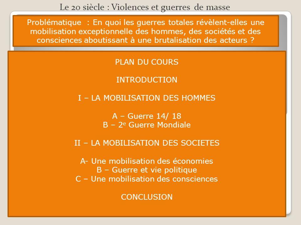 PLAN DU COURS INTRODUCTION I – LA MOBILISATION DES HOMMES A – Guerre 14/ 18 B – 2 e Guerre Mondiale II – LA MOBILISATION DES SOCIETES A- Une mobilisat